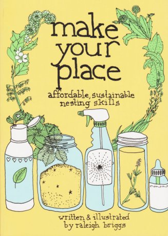 Make Your Place by Raleigh Briggs